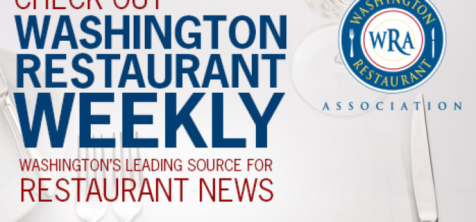 Weekly Update: Be sure to check your mailbox for latest issue of Washington Restaurant & Lodging Magazine